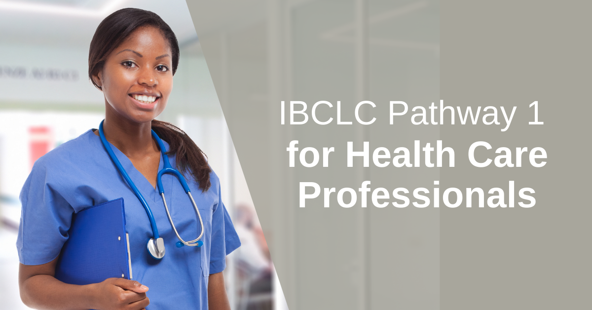 How to become a lactation consultant (IBCLC): Pathway 1 for Health Care Professionals
