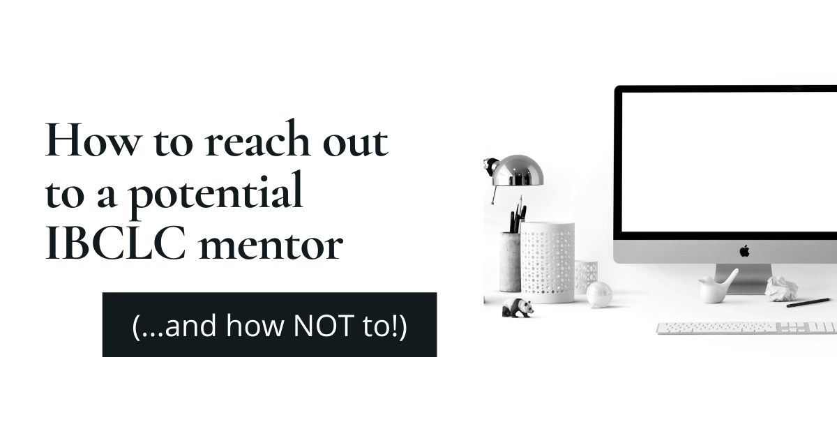 How to reach out to a potential IBCLC mentor (and how NOT to!)