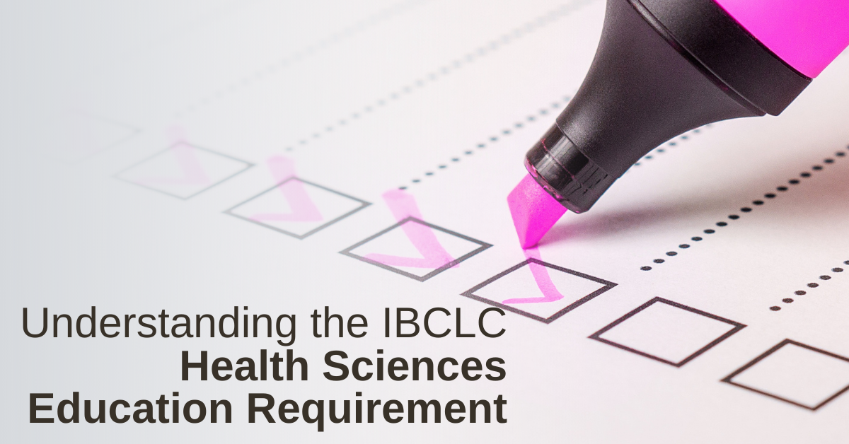 Understanding the IBCLC Health Sciences Education requirement